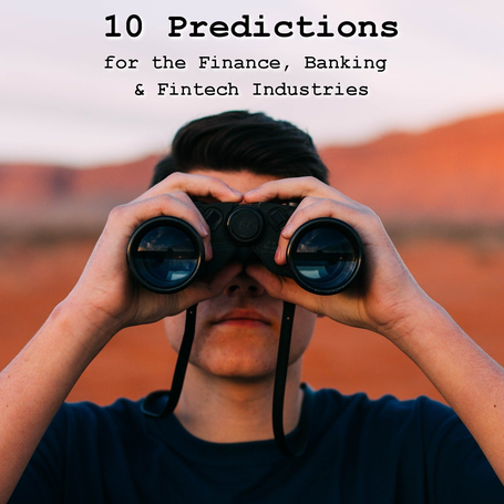 10 Predictions for the Finance, Banking and Fintech Industries